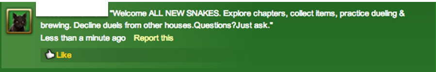 A screenshot of a posted comment. The username is censored, but the text says: Welcome ALL NEW SNAKES. Explore chapters, collect items, practice dueling & brewing. Decline duels from other houses. Questions? Just ask. The comment appears to have been posted just a minute ago.