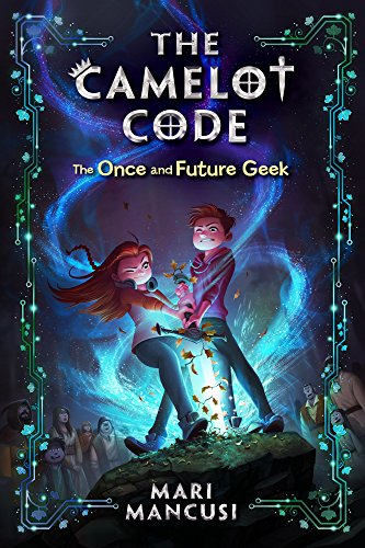 The Camelot Code [Book 1]: The Once and Future Geek