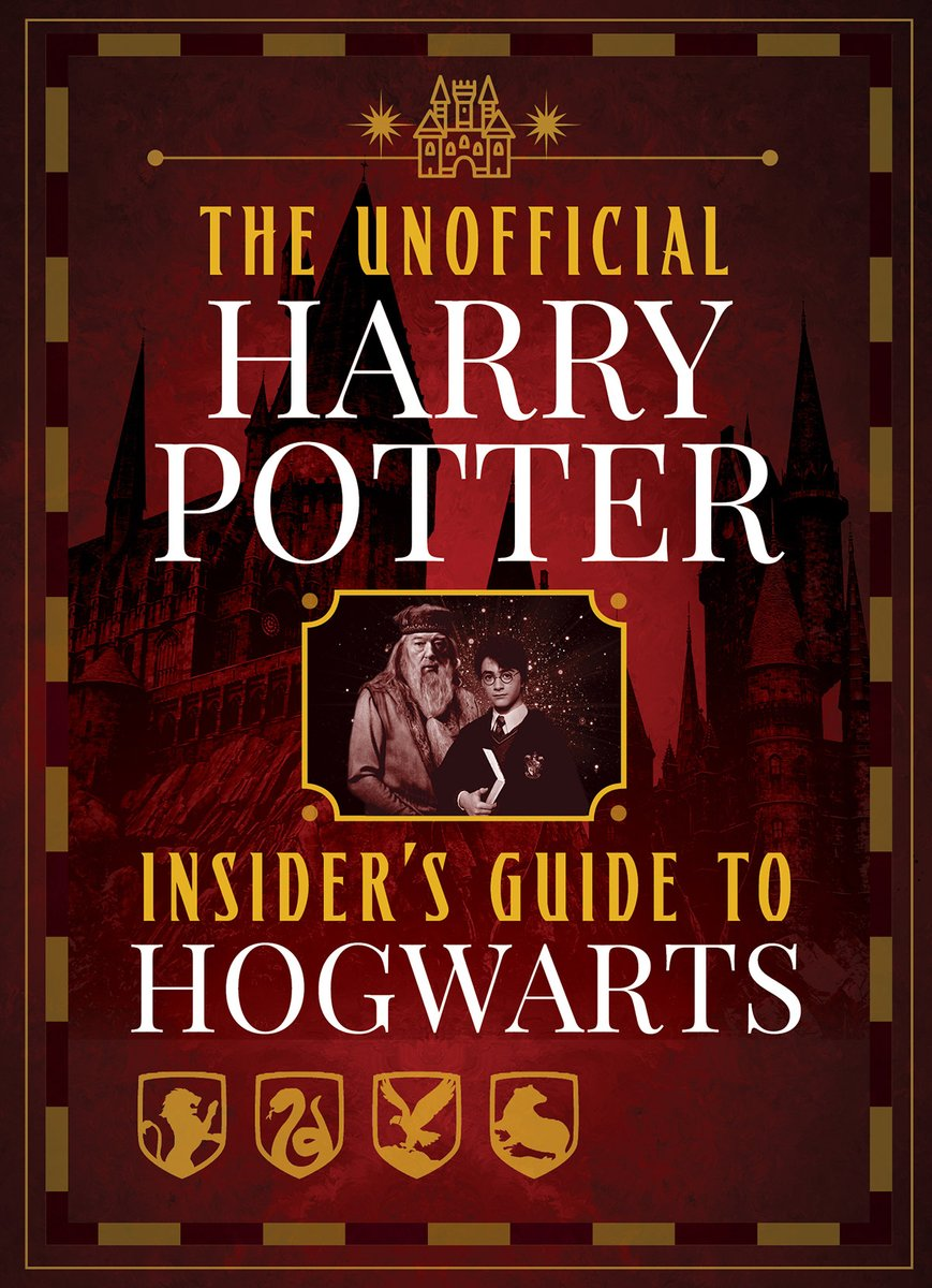 The Unofficial Harry Potter Insider's Guide to Hogwarts