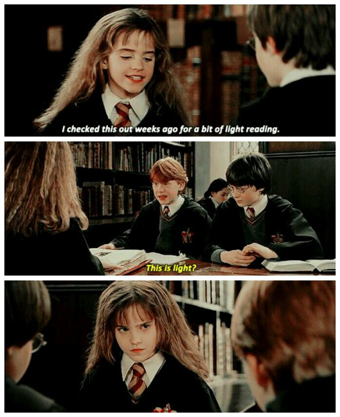 """Three screenshots from Harry Potter and the Sorcerer's Stone are arranged vertically. Hermione says she took out a huge book for a bit of light reading, to which Ron asks """"this is light?"""" and earns a scolding look from her."""