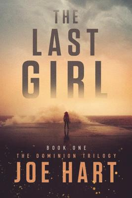 The book cover for The Last Girl, which is the first in the Dominion Trilogy series, by Joe Hart.
