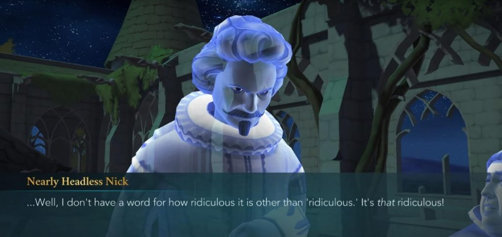 """Nearly Headless Nick comments on the ridiculous ridiculousness of the situation in """"Hogwarts Mystery""""."""