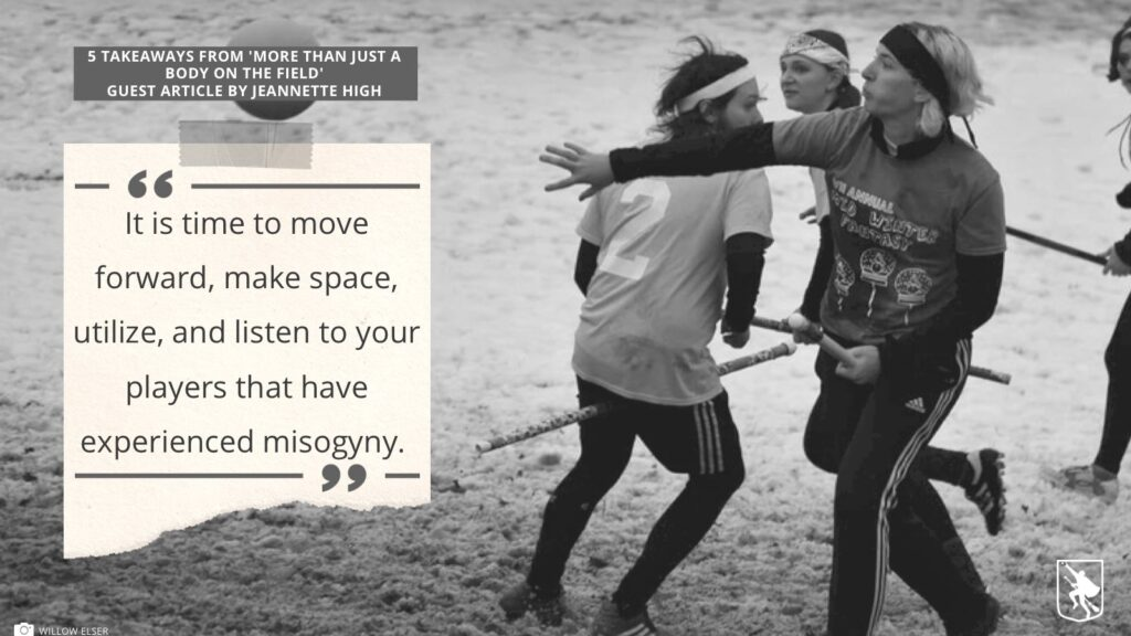 """A quote from the article by Jeannette High is shown over a black-and-white photograph of multiple quidditch players. The quote reads, """"It is time to move forward, make space, utilize, and listen to your players that have experienced misogyny."""" width="""