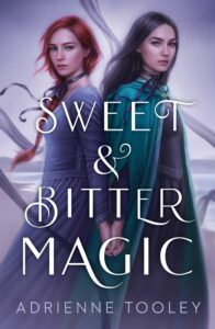 Book cover of 'Sweet & Bitter Magic' written by Adrienne Tooley